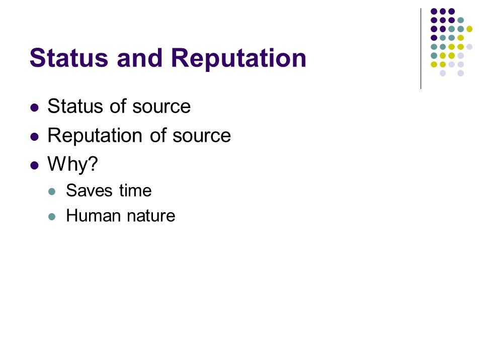 Status and Reputation Status of source Reputation of source Why