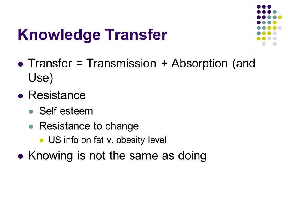 Knowledge Transfer Transfer = Transmission + Absorption (and Use)