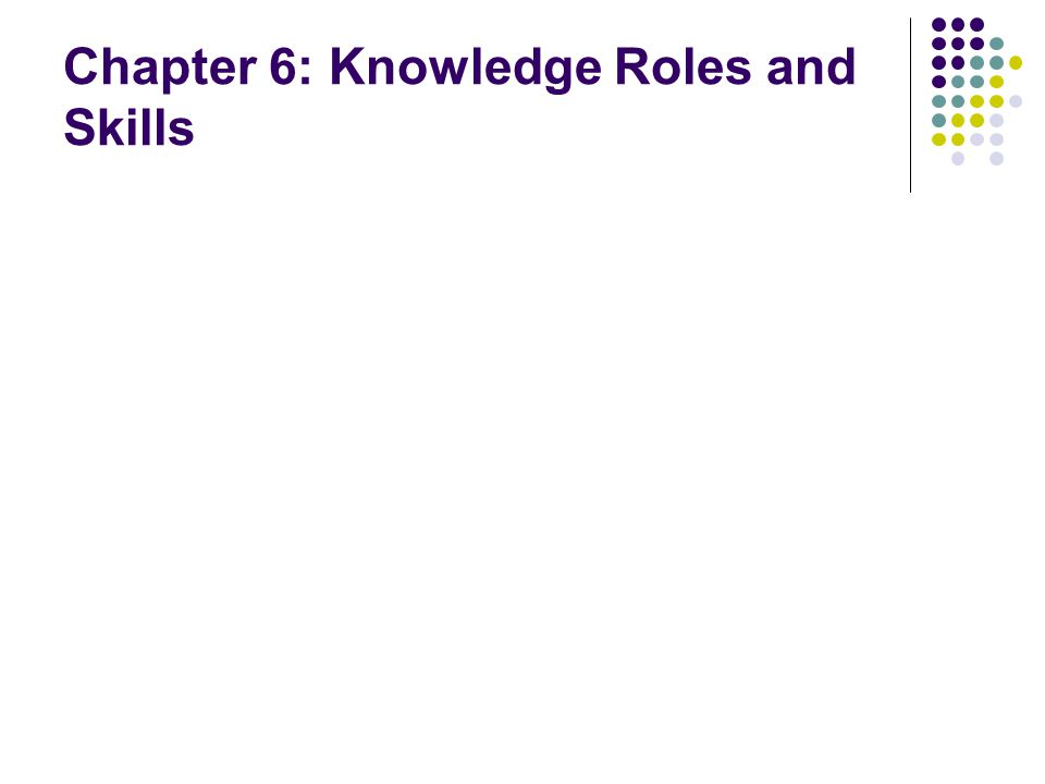 Chapter 6: Knowledge Roles and Skills