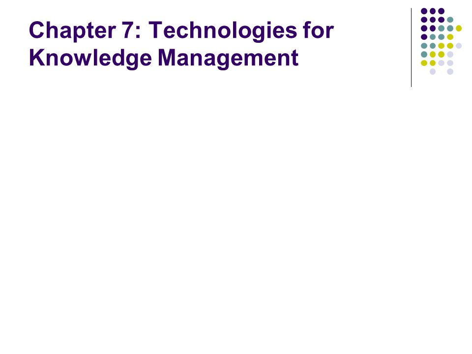 Chapter 7: Technologies for Knowledge Management
