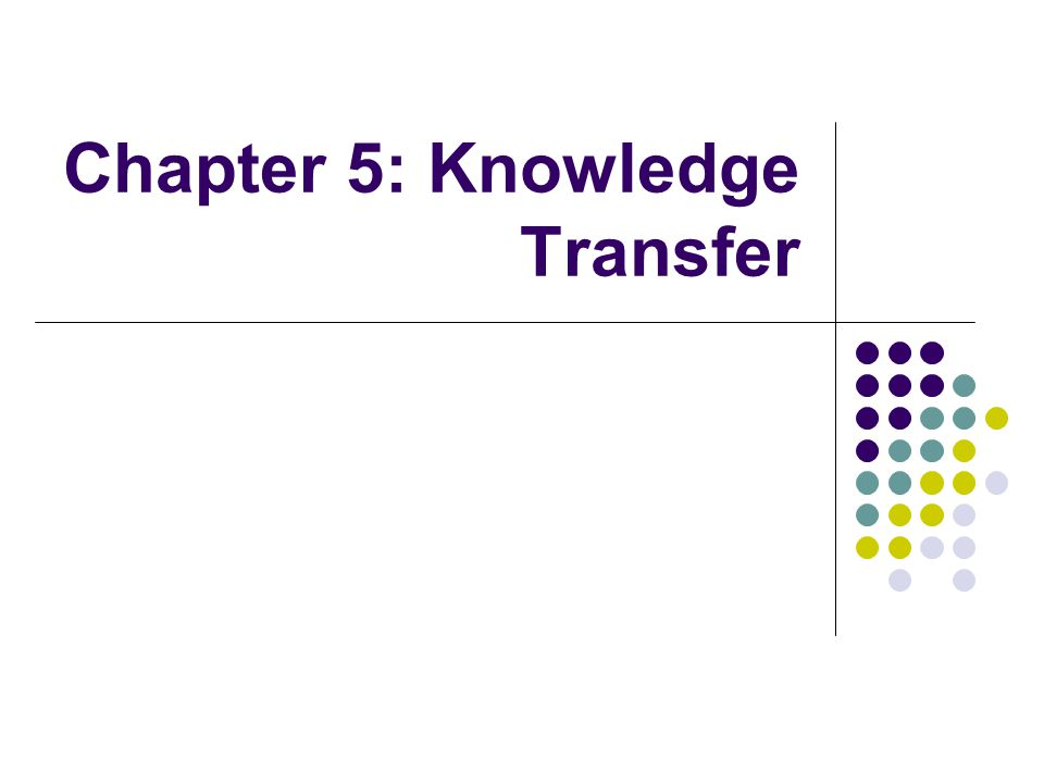 Chapter 5: Knowledge Transfer