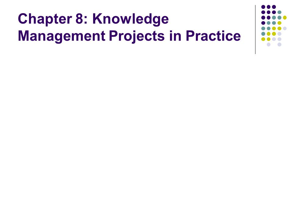 Chapter 8: Knowledge Management Projects in Practice
