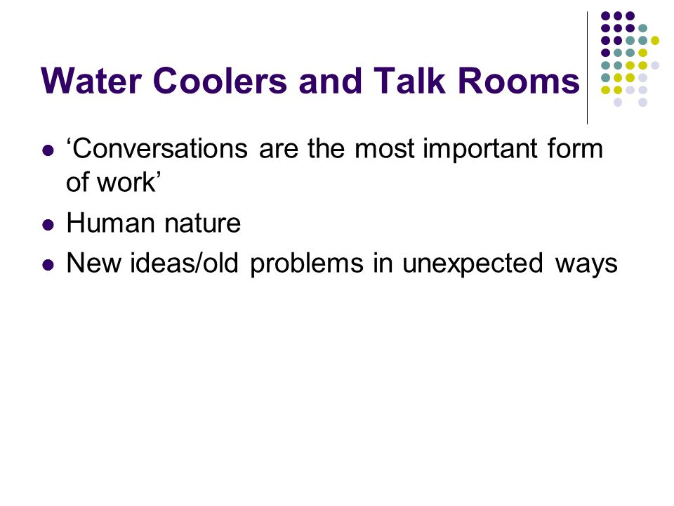 Water Coolers and Talk Rooms