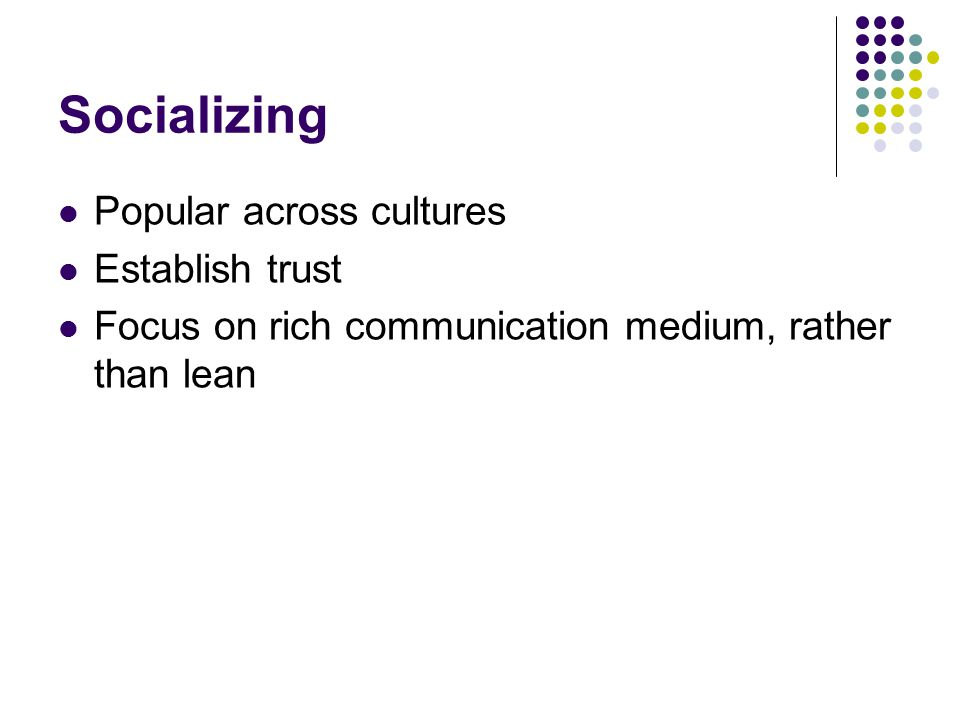 Socializing Popular across cultures Establish trust