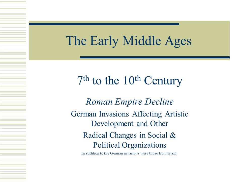 The Early Middle Ages 7th to the 10th Century Roman Empire Decline