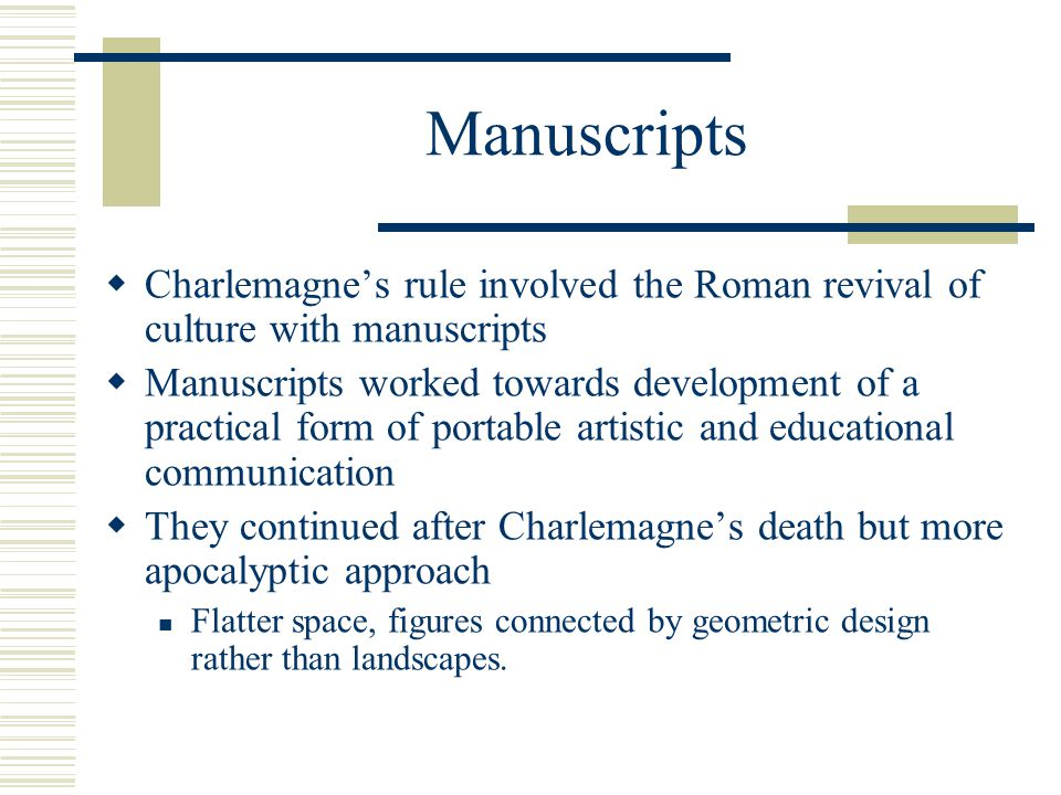 Manuscripts Charlemagne's rule involved the Roman revival of culture with manuscripts.