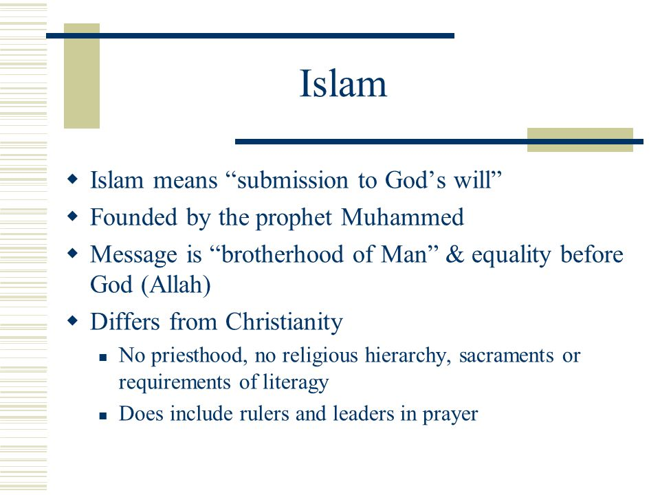 Islam Islam means submission to God's will