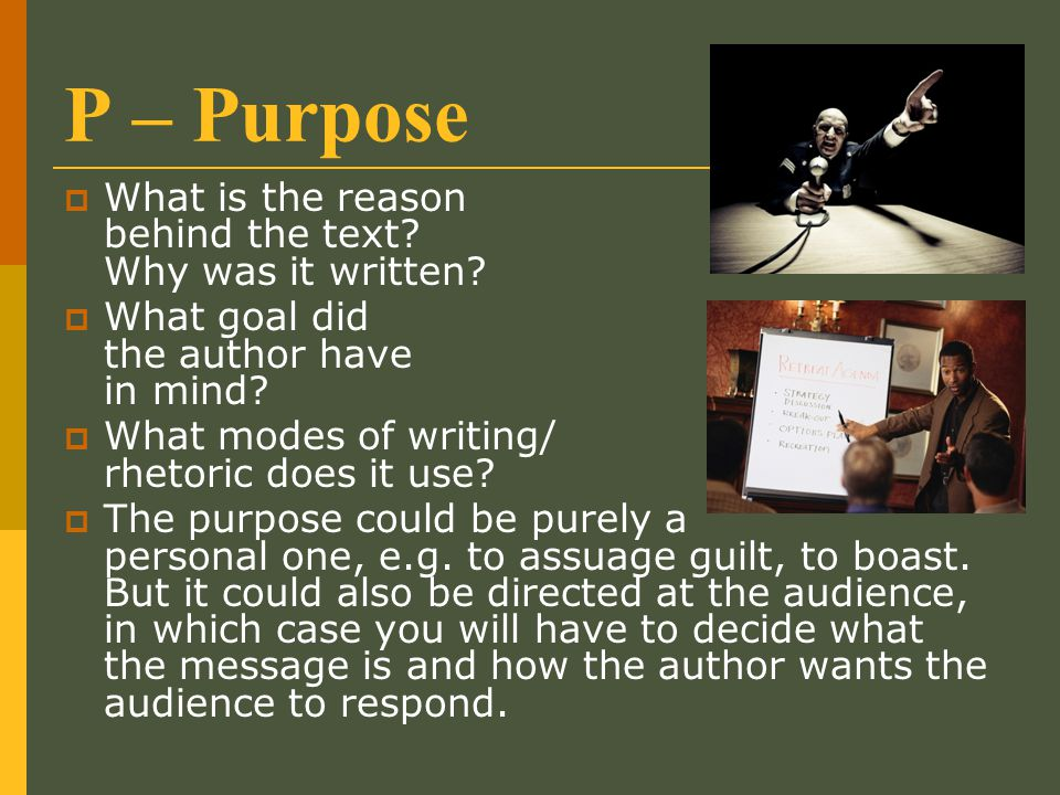 P – Purpose What is the reason behind the text Why was it written
