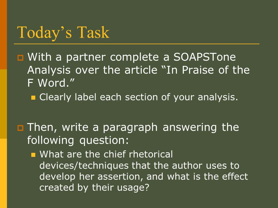 Today's Task With a partner complete a SOAPSTone Analysis over the article In Praise of the F Word.