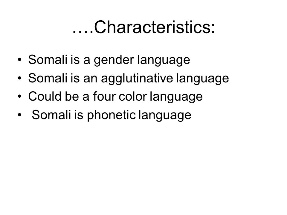 ….Characteristics: Somali is a gender language