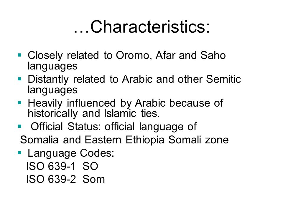 …Characteristics: Closely related to Oromo, Afar and Saho languages