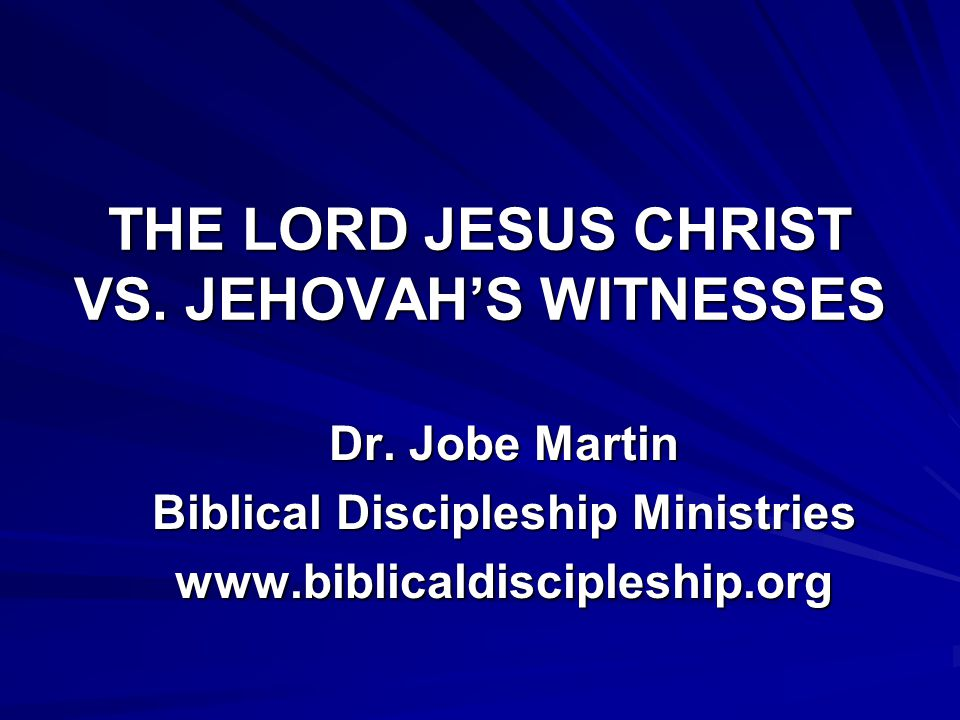 THE LORD JESUS CHRIST VS. JEHOVAH'S WITNESSES