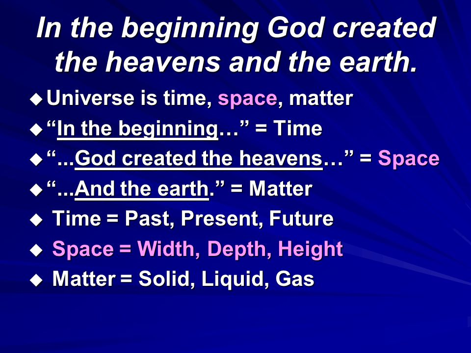 In the beginning God created the heavens and the earth.