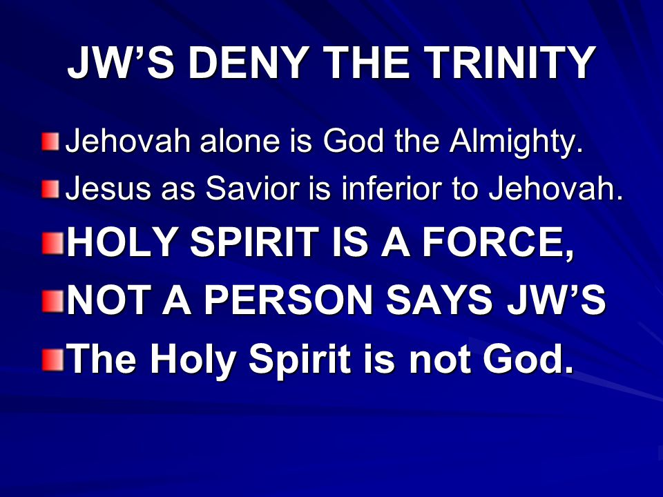 JW'S DENY THE TRINITY HOLY SPIRIT IS A FORCE, NOT A PERSON SAYS JW'S
