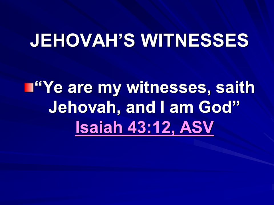 Ye are my witnesses, saith Jehovah, and I am God Isaiah 43:12, ASV