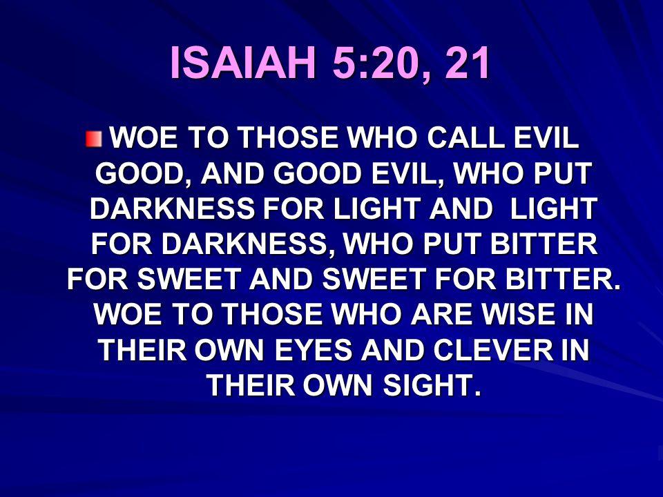 ISAIAH 5:20, 21
