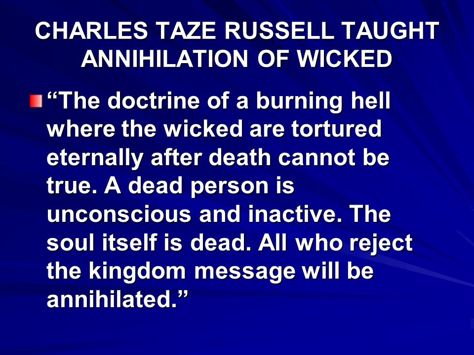 CHARLES TAZE RUSSELL TAUGHT ANNIHILATION OF WICKED