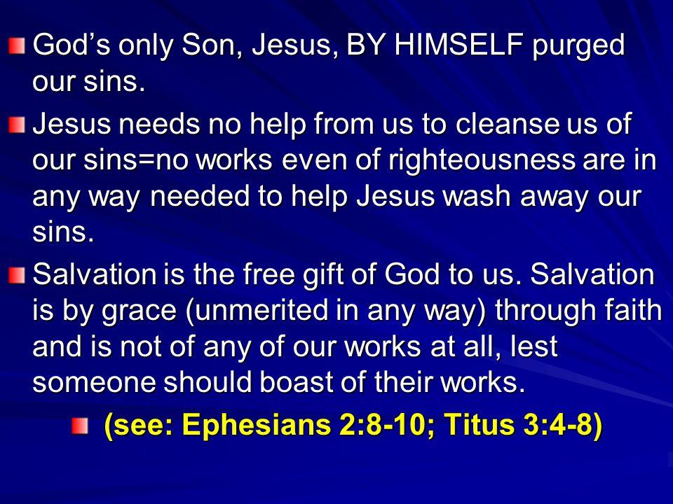 (see: Ephesians 2:8-10; Titus 3:4-8)