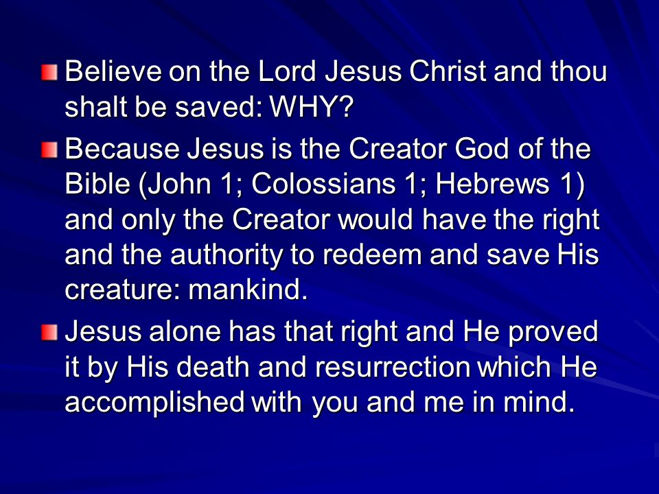 Believe on the Lord Jesus Christ and thou shalt be saved: WHY