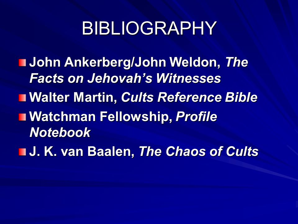BIBLIOGRAPHY John Ankerberg/John Weldon, The Facts on Jehovah's Witnesses. Walter Martin, Cults Reference Bible.