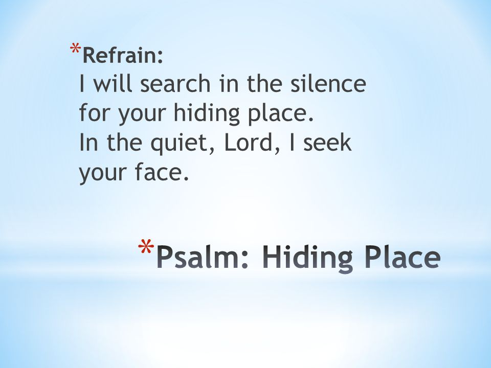 Refrain: I will search in the silence for your hiding place