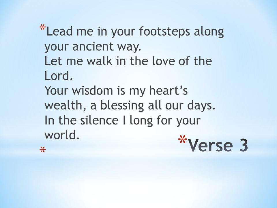 Lead me in your footsteps along your ancient way