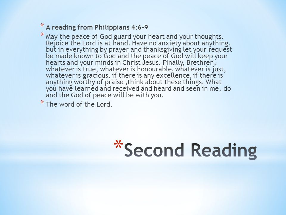 Second Reading A reading from Philippians 4:6-9