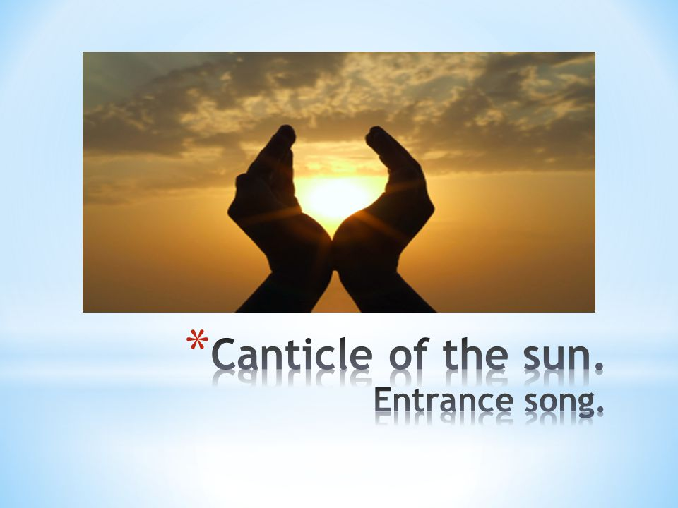 Canticle of the sun. Entrance song.