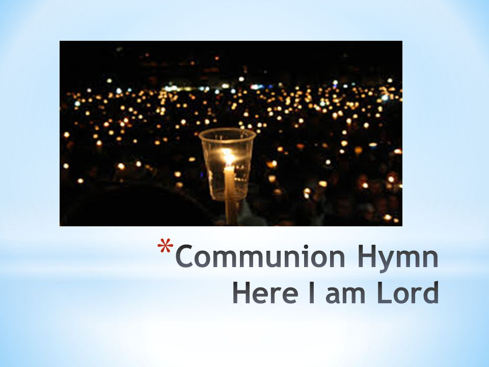 Communion Hymn Here I am Lord