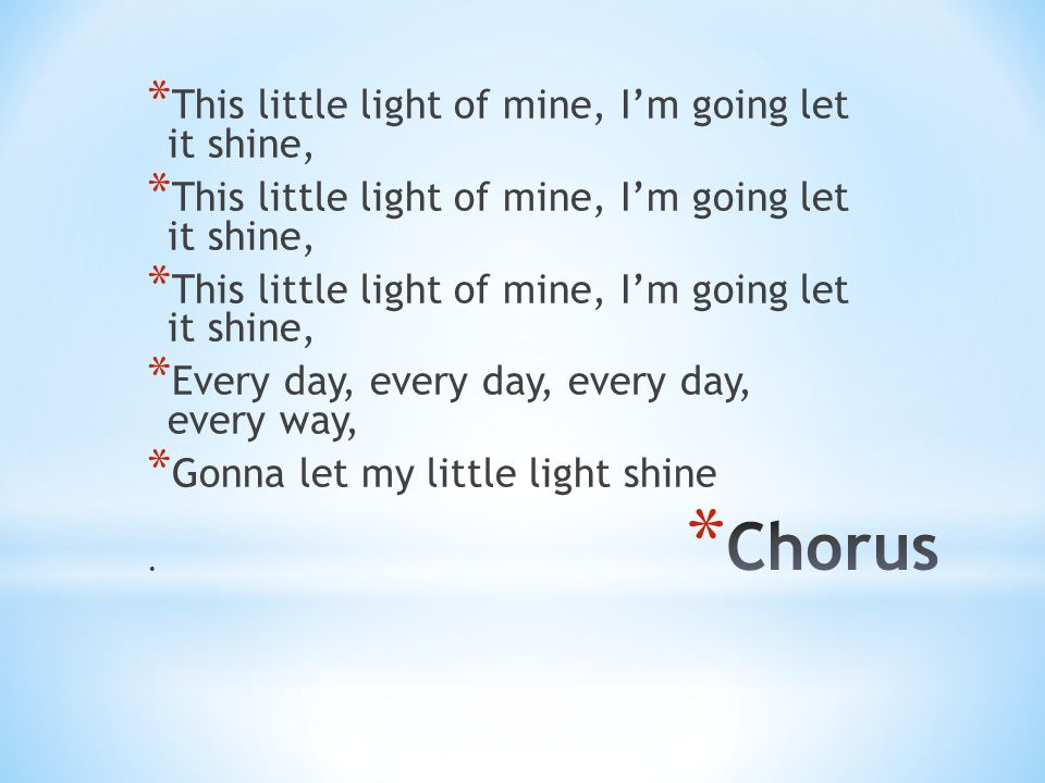Chorus This little light of mine, I'm going let it shine,