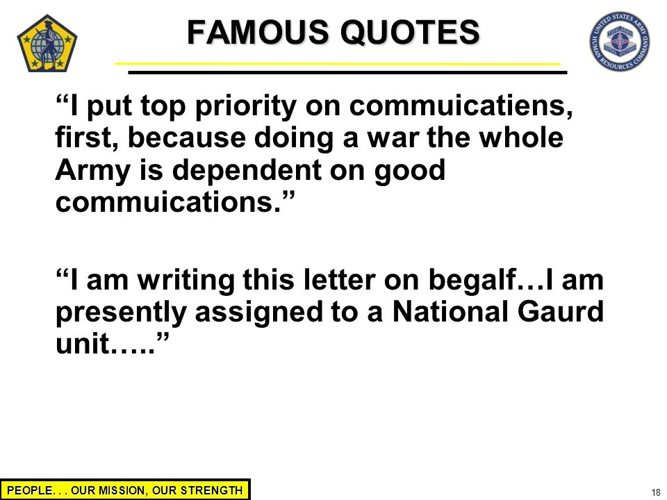 FAMOUS QUOTES I put top priority on commuicatiens, first, because doing a war the whole Army is dependent on good commuications.