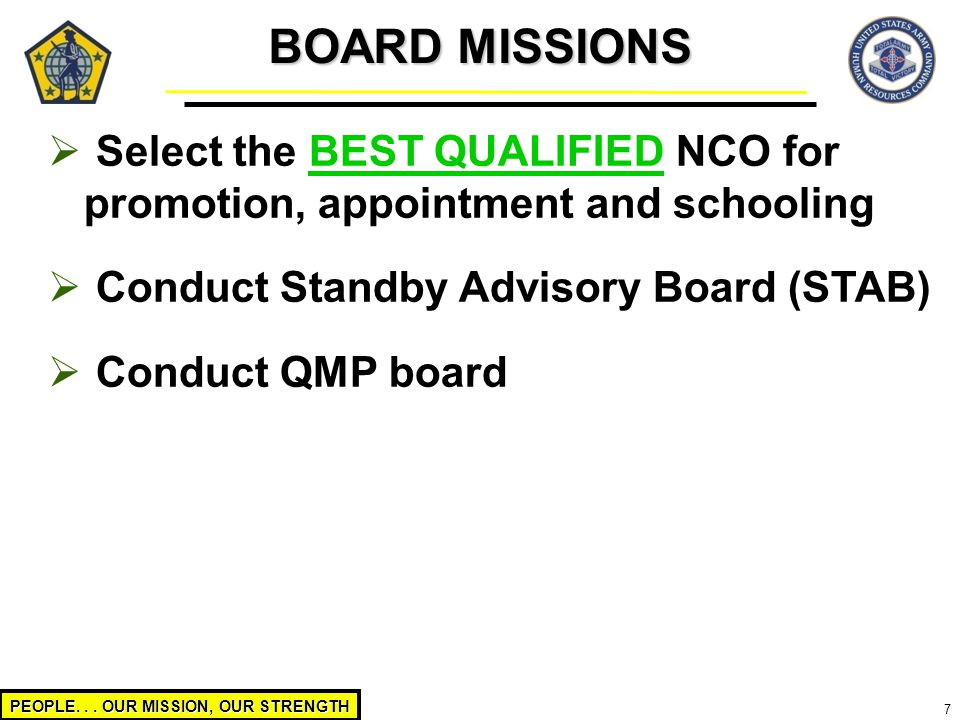 BOARD MISSIONS Select the BEST QUALIFIED NCO for promotion, appointment and schooling. Conduct Standby Advisory Board (STAB)