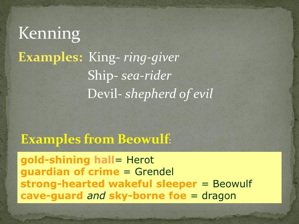 Kenning Examples: King- ring-giver Ship- sea-rider
