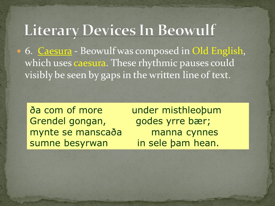 6. Caesura - Beowulf was composed in Old English, which uses caesura
