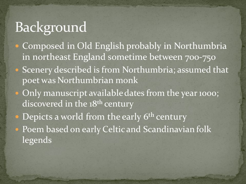 Background Composed in Old English probably in Northumbria in northeast England sometime between 700-750.