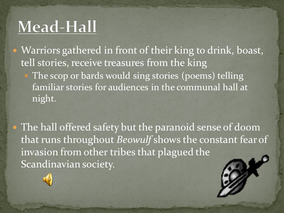 Mead-Hall Warriors gathered in front of their king to drink, boast, tell stories, receive treasures from the king.
