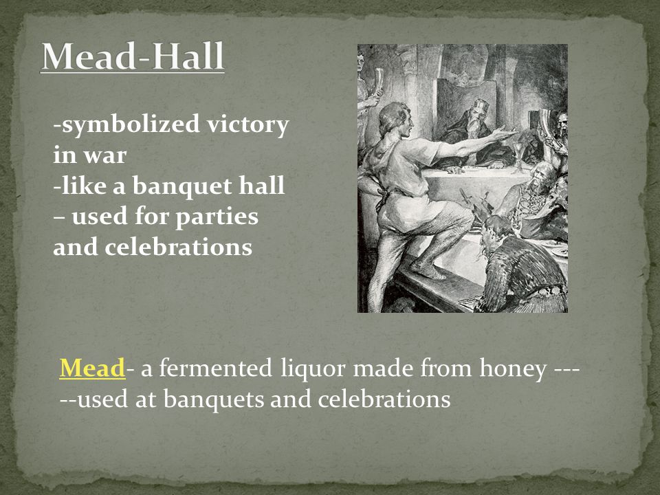 Mead-Hall -symbolized victory in war -like a banquet hall