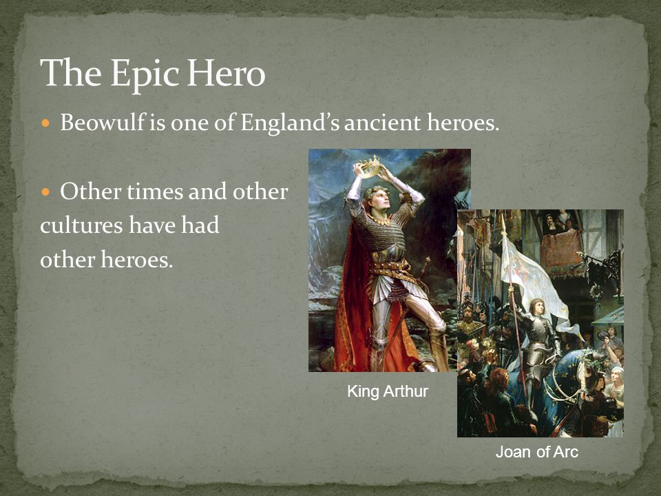 The Epic Hero Beowulf is one of England's ancient heroes.