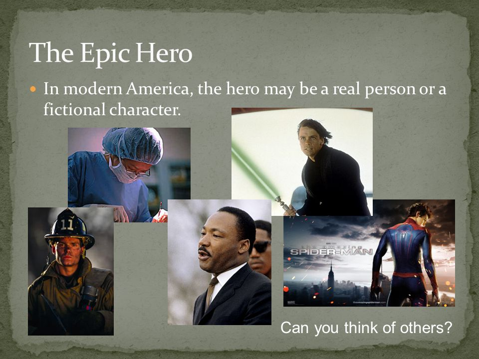 The Epic Hero In modern America, the hero may be a real person or a fictional character.