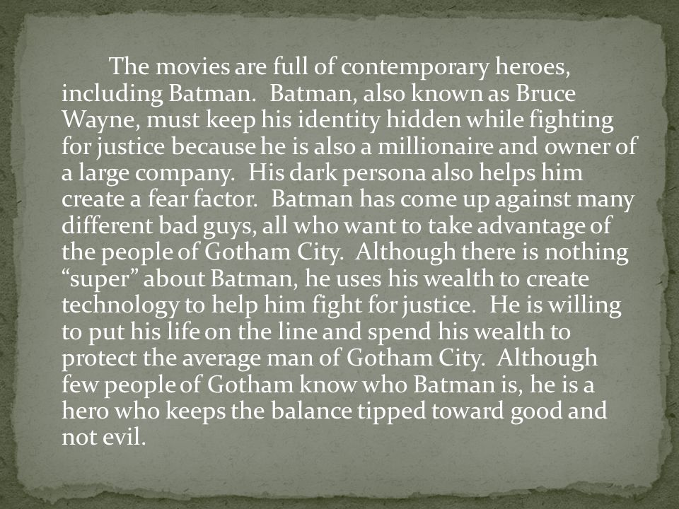 The movies are full of contemporary heroes, including Batman