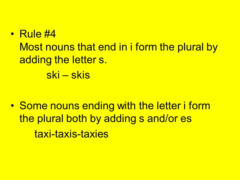 Rule #4 Most nouns that end in i form the plural by adding the letter s.