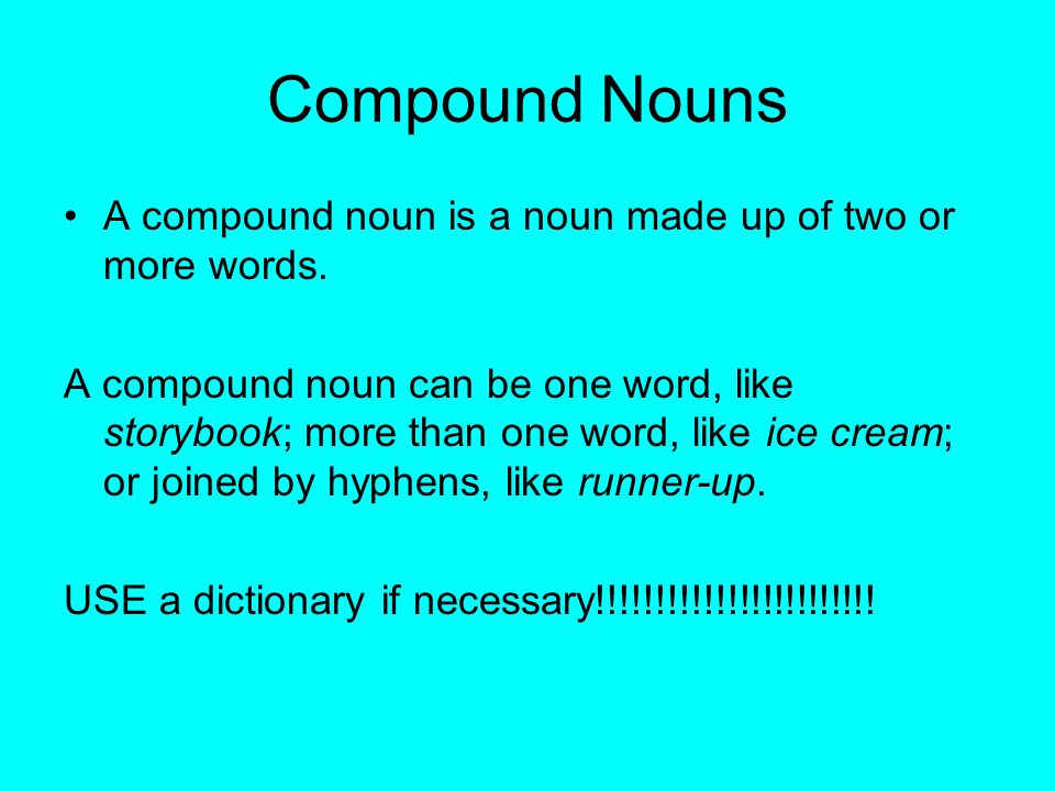 Compound Nouns A compound noun is a noun made up of two or more words.