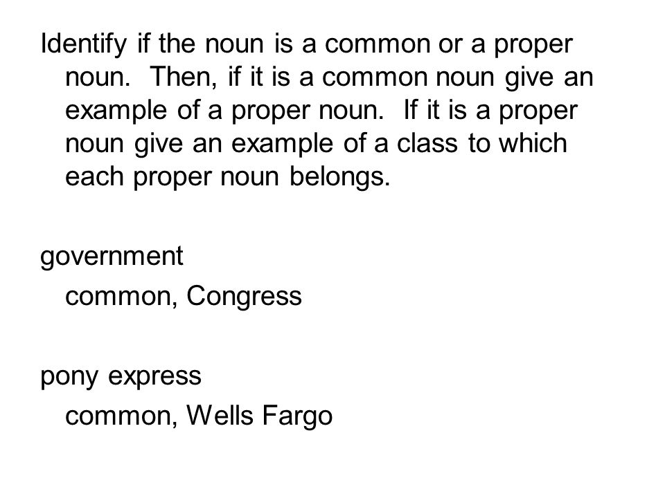Identify if the noun is a common or a proper noun