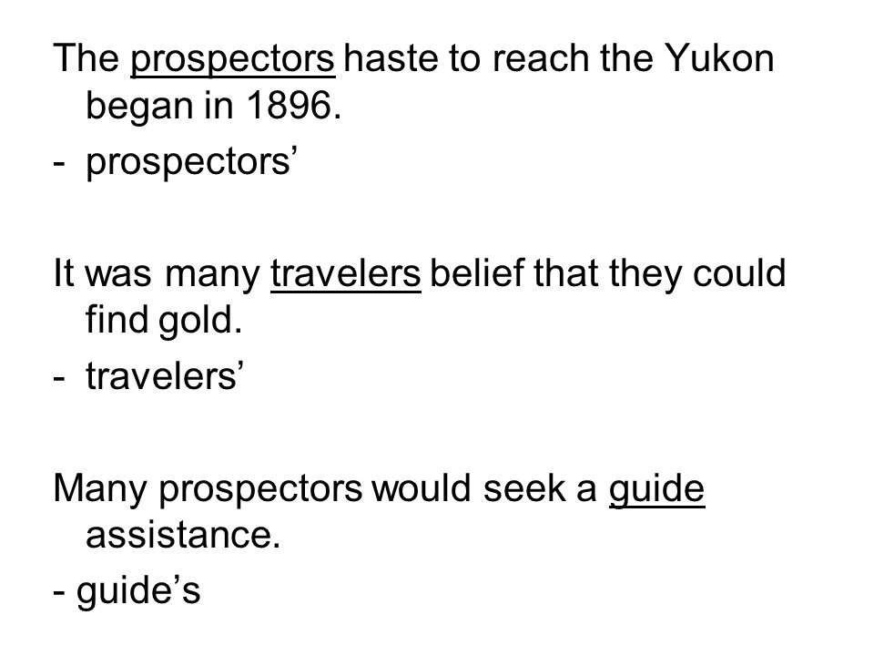 The prospectors haste to reach the Yukon began in 1896.