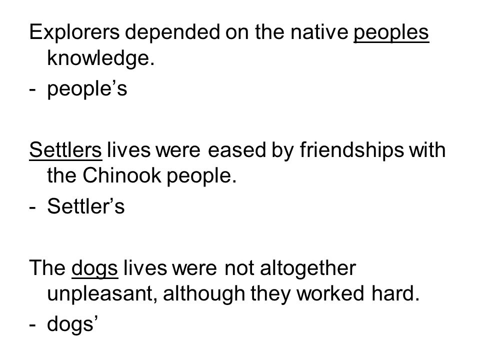 Explorers depended on the native peoples knowledge.