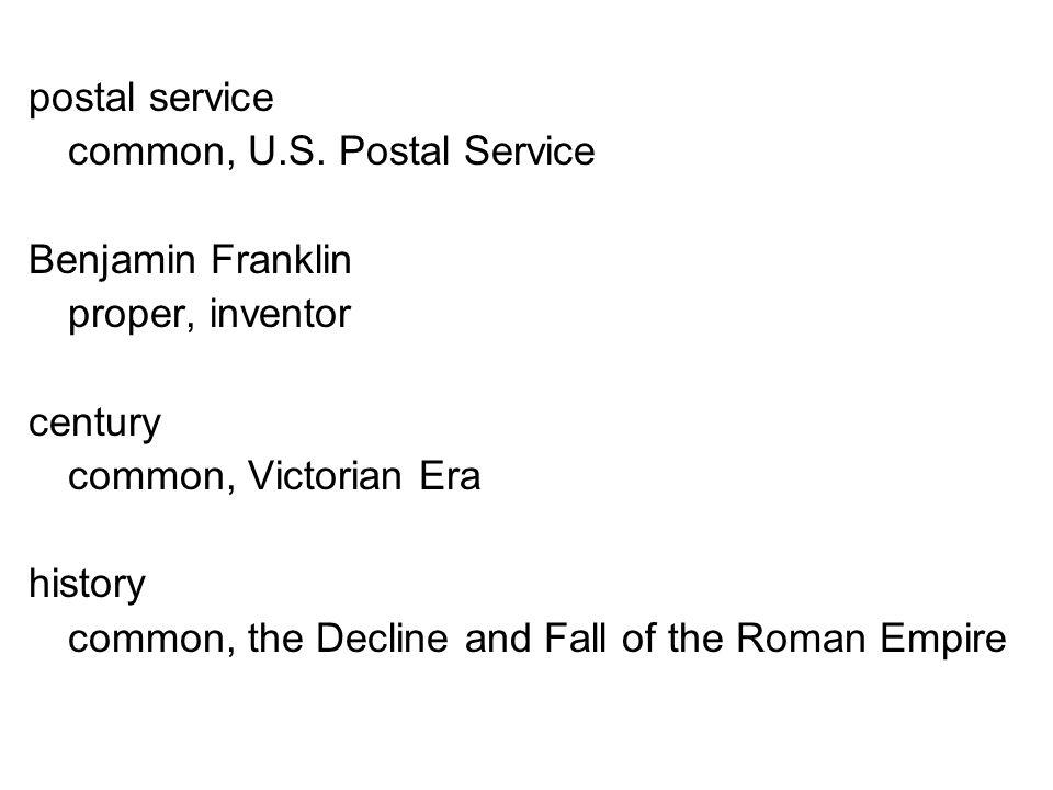 postal service common, U.S. Postal Service. Benjamin Franklin. proper, inventor. century. common, Victorian Era.