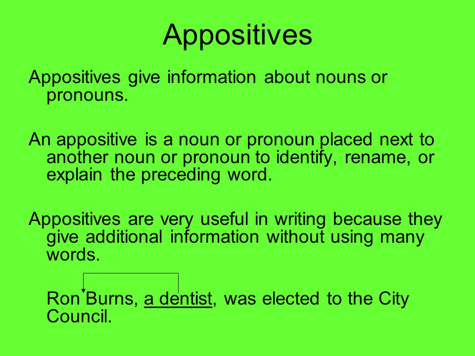 Appositives Appositives give information about nouns or pronouns.