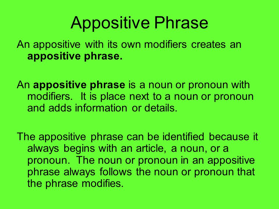 Appositive Phrase An appositive with its own modifiers creates an appositive phrase.