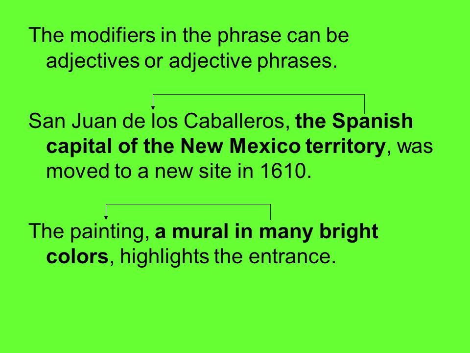The modifiers in the phrase can be adjectives or adjective phrases.