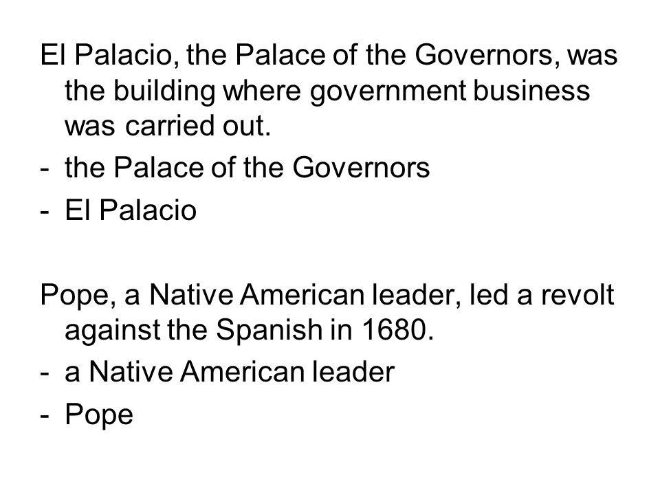 El Palacio, the Palace of the Governors, was the building where government business was carried out.